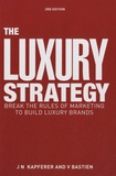 Jean-Noël Kapferer et Vincent Bastien - The Luxury Strategy - Break the Rules of Marketing to Build Luxury Brands.