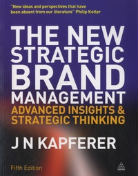 Jean-Noël Kapferer - The New Strategic Brand Management - Advanced Insights And Strategic Thinking.