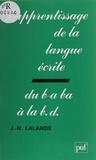 Jean-Noël Lalande - L'Apprentissage de la langue écrite - Du b-a ba à la B.D..