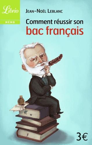 Jean-Noël Leblanc - Comment réussir son bac français.