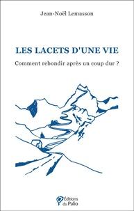 Jean-Noël Lemasson - Les lacets d'une vie - Comment rebondir après un coup dur ?.