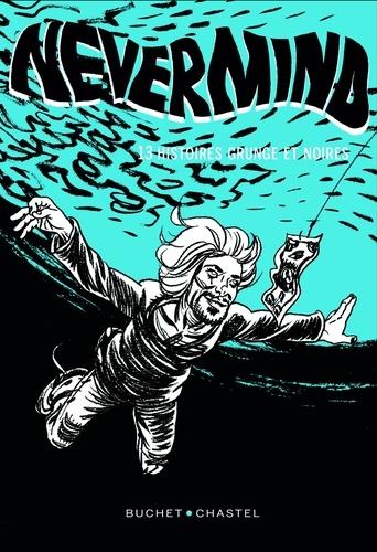 Nevermind. 13 histoires grunge et noires