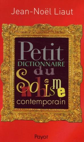 Jean-Noël Liaut - Petit dictionnaire du snobisme contemporain.