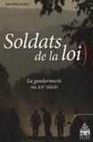 Jean-Noël Luc - Soldats de la loi - La gendarmerie au XXe siècle.