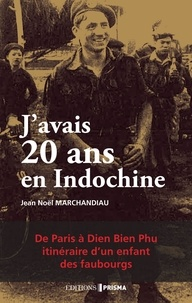 Jean-Noël Marchandiau - J'avais 20 ans en Indochine.