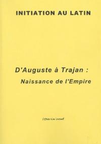 Jean-Noël Michaud - D'Auguste à Trajan : Naissance de l' Empire.