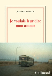Jean-Noël Pancrazi - Je voulais leur dire mon amour.