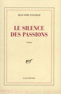 Jean-Noël Pancrazi - Le silence des passions.