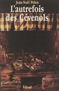 Jean-Noël Pelen et  Centre National des Lettres - L'autrefois des Cévenols - Mémoire de la vie quotidienne dans les vallées cévenoles des Gardons.