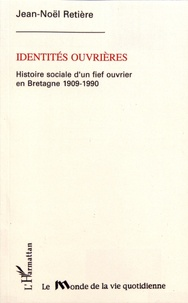 Jean-Noël Retière - Identités ouvrières - Histoire sociale d'un fief ouvrier en Bretagne (1909-1990).