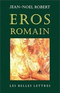 Jean-Noël Robert - Eros romain - Sexe et morale dans l'ancienne Rome.