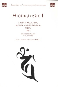 Jean-Noël Robert - Hiéroglossie I. Moyen Age latin, monde arabo-persan, Tibet, Inde - Paris Collège de France 16-17 juin 2015.