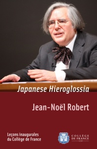 Jean-Noël Robert - Japanese Hieroglossia - Inaugural lecture delivered on Thursday 2 February 2012.