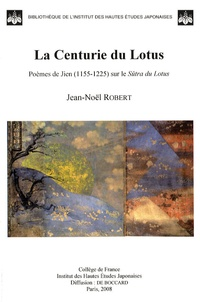 Jean-Noël Robert - La Centurie du Lotus - Poèmes de Jien (1155-1225) sur le Sûtra du Lotus.