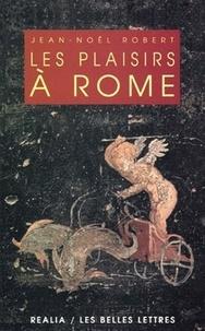 Jean-Noël Robert - Les plaisirs à Rome.