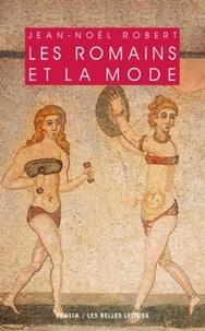 Jean-Noël Robert - Les Romains et la mode.