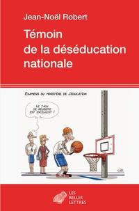 Jean-Noël Robert - Témoin de la déséducation nationale.