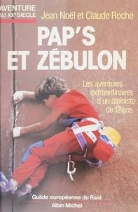 Jean-Noël Roche et Claude Roche - Pap's et Zébulon - Ou les Aventures extraordinaires d'un alpiniste de 12 ans.