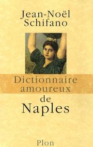 Jean-Noël Schifano - Dictionnaire amoureux de Naples.