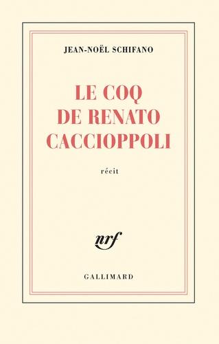 Jean-Noël Schifano - Le coq de Renato Caccioppoli.