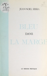 Jean-Noël Sissia - Bleu dans la marge - Poèmes et vers.