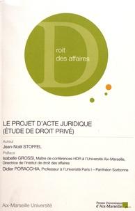 Jean-Noël Stoffel - Le projet d'acte juridique (étude de droit privé).