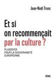 Jean-Noël Tronc - Et si on recommençait par la culture ? - Plaidoyer pour la souveraineté européenne.