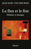 Jean-Noël von der Weid - Le flux et le fixe - Peinture et musique.