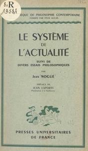 Jean Nogué et Félix Alcan - Le système de l'actualité - Suivi de divers essais philosophiques.