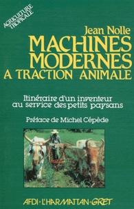 Jean Nolle - Machines modernes à traction animale - Itinéraire d'un inventeur au service des petits paysans.
