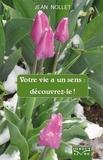Jean Nollet - Votre vie a un sens : découvrez-le !.