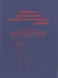 Jean Nouvel et Jean-Marie Duthilleul - Naissances et renaissances de mille et un bonheurs parisiens.