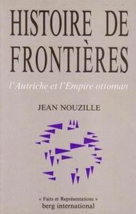 Jean Nouzille - Histoire de frontières - L'Autriche et l'Empire ottoman.