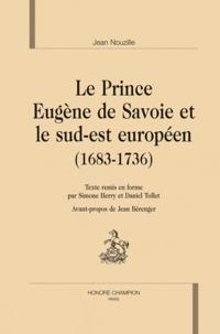 Jean Nouzille - Le Prince Eugène de Savoie et le sud-est européen (1683-1736).