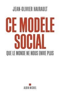 Jean-Olivier Hairault - Ce modèle social que le monde ne nous envie plus.