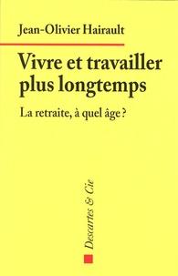 Jean-Olivier Hairault - Vivre et travailler plus longtemps - La retraite, à quel âge ?.