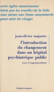 Jean-Olivier Majastre et Roger Gentis - L'introduction du changement dans un hôpital psychiatrique public.