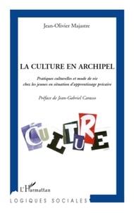 Jean-Olivier Majastre - La culture en archipel - Pratiques culturelles et mode de vie chez les jeunes en situation d'apprentissage précaire.