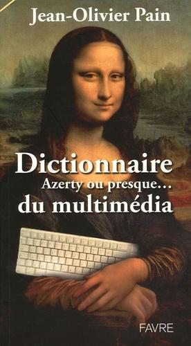 Jean-Olivier Pain - Le dictionnaire AZERTY ou presque... du multimédia.
