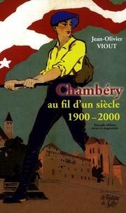 Jean-Olivier Viout - Chambéry au fil d'un siècle (1900-2000).
