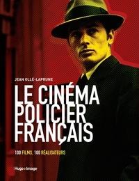 Jean Ollé-Laprune - Le cinéma policier français - 100 films, 100 réalisateurs.