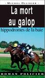 Jean Ollivier - La mort au galop, hippodromes.