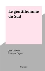 Jean Ollivier et François Dupuis - Le gentilhomme du Sud.