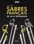 Jean Ondry - Sabres français de la IIIe République.