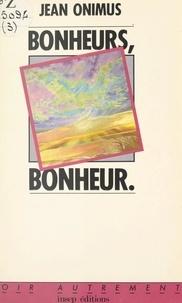 Jean Onimus et Jean-pierre Ader - Bonheurs, bonheur.
