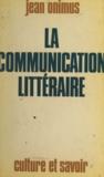 Jean Onimus - La communication littéraire.