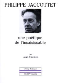 Jean Onimus - Philippe Jaccottet - Une poétique de l'insaisissable.