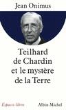 Jean Onimus et Jean Onimus - Teilhard de Chardin et le mystère de la terre.
