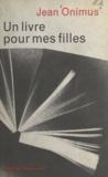 Jean Onimus - Un livre pour mes filles.
