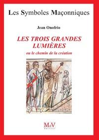 Jean Onofrio - Les trois grandes lumières ou le chemin de la création.